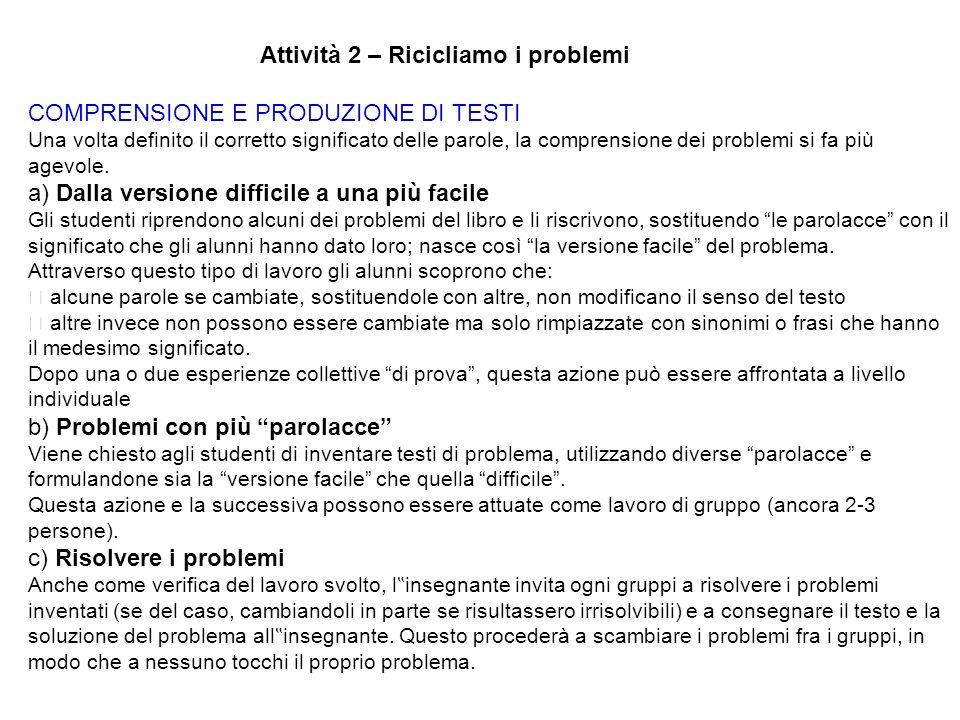 Attività 3– In quanti modi posso risolvere un problema… Si riprendono i problemi iniziali che presentano la possibilità di essere risolti con varie strategie.