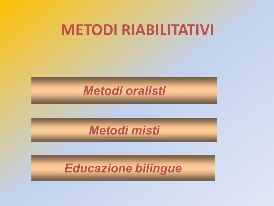 METODI RIABILITATIVI Metodi misti Metodi oralisti Educazione bilingue
