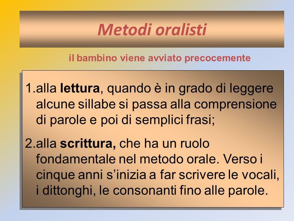 Metodi oralisti 1.alla lettura, quando è in grado di leggere alcune sillabe si passa alla comprensione di parole e poi di semplici frasi; 2.alla scrit