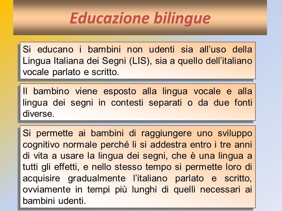 Educazione bilingue Si educano i bambini non udenti sia alluso della Lingua Italiana dei Segni (LIS), sia a quello dellitaliano vocale parlato e scrit