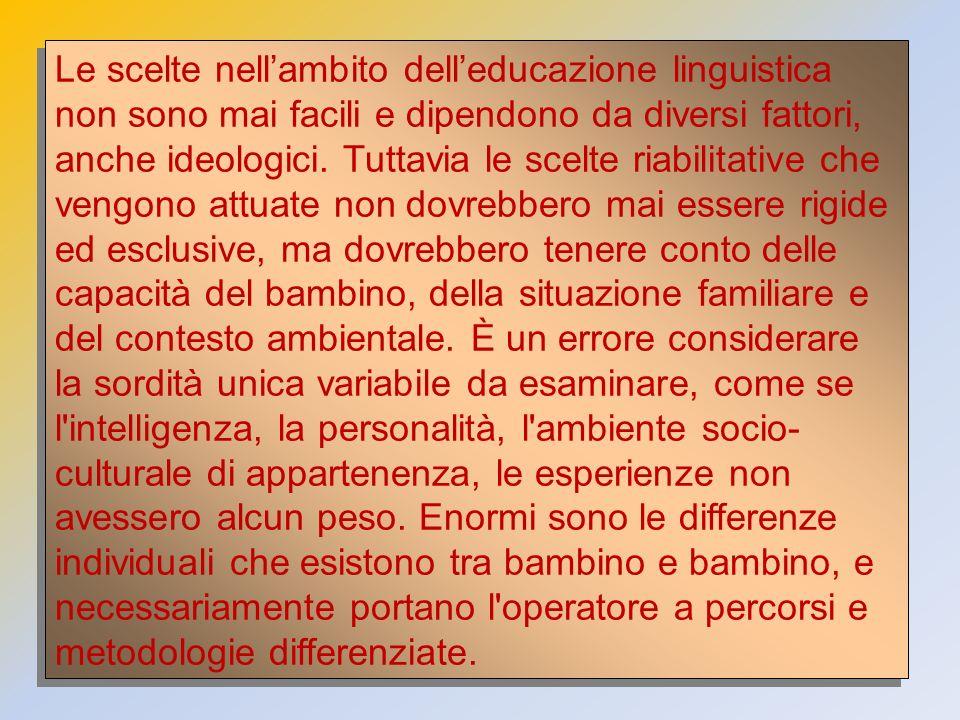 Le scelte nellambito delleducazione linguistica non sono mai facili e dipendono da diversi fattori, anche ideologici. Tuttavia le scelte riabilitative