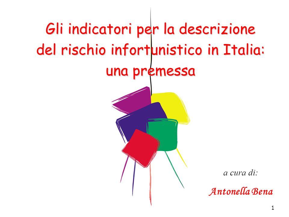 1 a cura di: Antonella Bena Gli indicatori per la descrizione del rischio infortunistico in Italia: una premessa