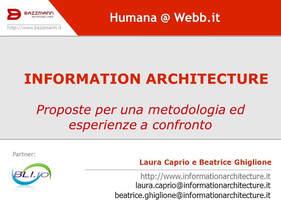 Information Architecture: proposte per una metodologia ed esperienze a confronto Partner: TASK ANALYSIS Finalità: Analisi ad alto livello degli obiettivi - e quindi dei task – che lutente può raggiungere sul sito.