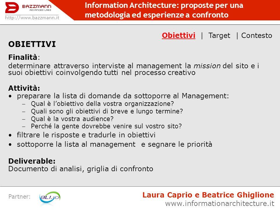 Information Architecture: proposte per una metodologia ed esperienze a confronto Partner: OBIETTIVI Finalità: determinare attraverso interviste al man