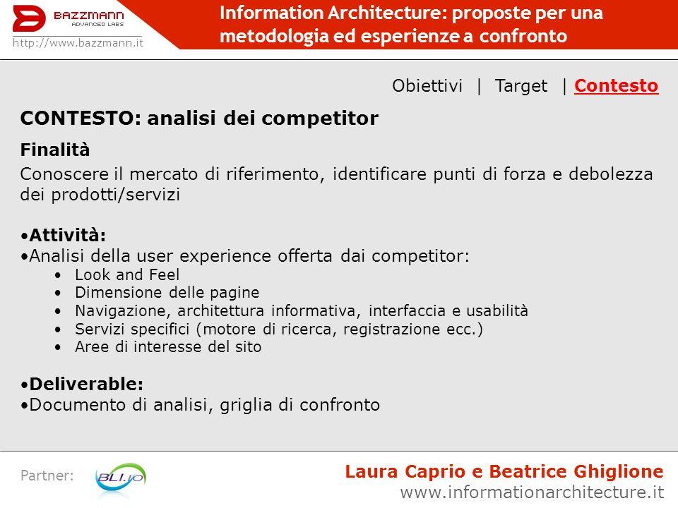 Information Architecture: proposte per una metodologia ed esperienze a confronto Partner: CONTESTO: analisi dei competitor Finalità Conoscere il merca