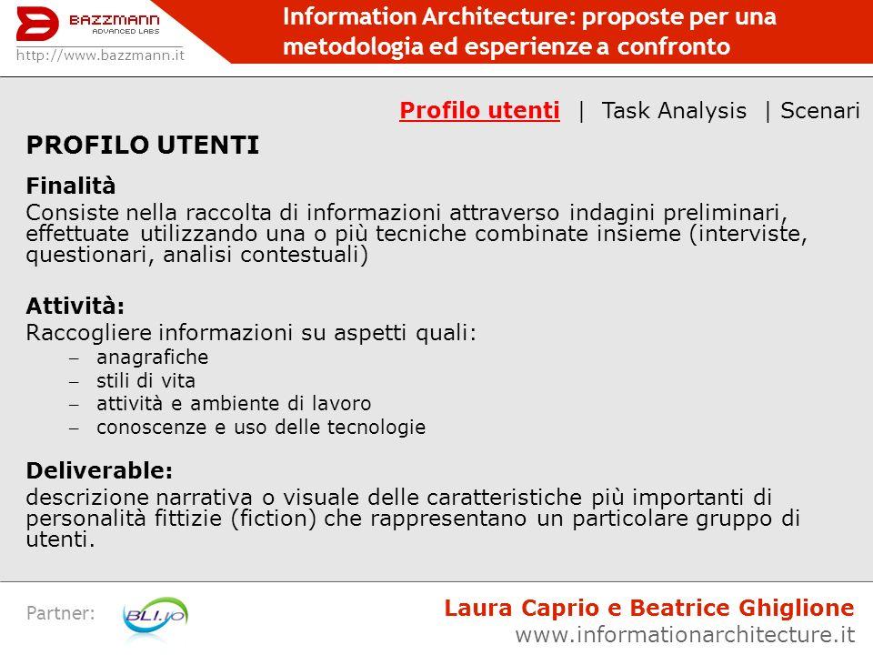 Information Architecture: proposte per una metodologia ed esperienze a confronto Partner: PROFILO UTENTI Finalità Consiste nella raccolta di informazi