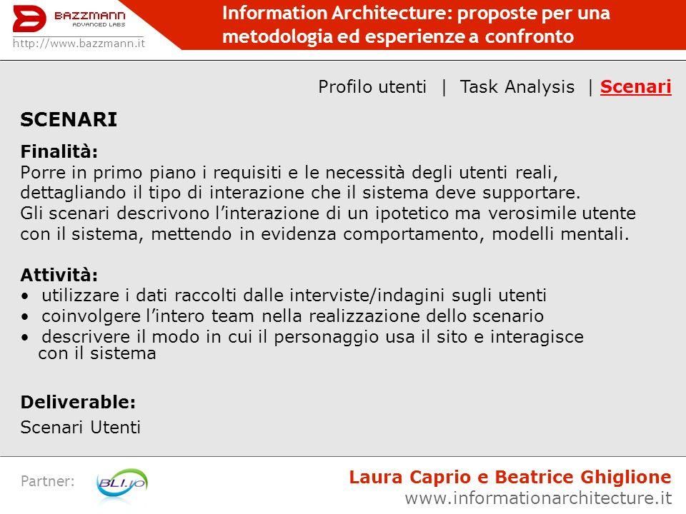 Information Architecture: proposte per una metodologia ed esperienze a confronto Partner: SCENARI Finalità: Porre in primo piano i requisiti e le nece