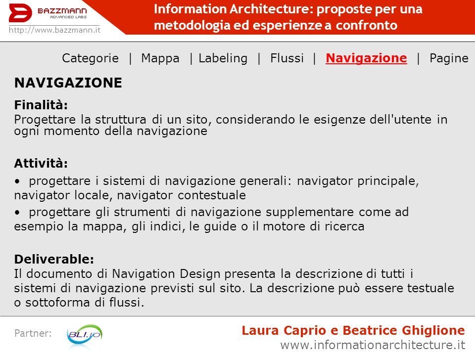Information Architecture: proposte per una metodologia ed esperienze a confronto Partner: NAVIGAZIONE Finalità: Progettare la struttura di un sito, co