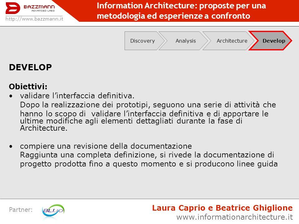 Information Architecture: proposte per una metodologia ed esperienze a confronto Partner: DEVELOP Obiettivi: validare linterfaccia definitiva. Dopo la