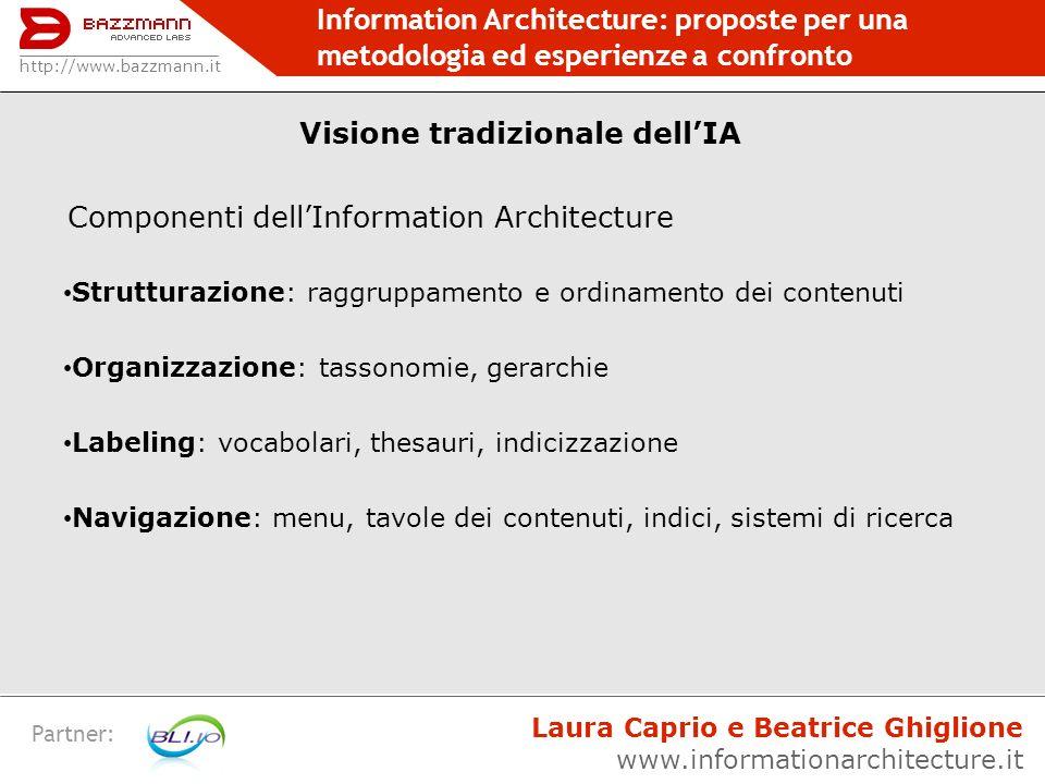 Information Architecture: proposte per una metodologia ed esperienze a confronto Partner: ARCHITECTURE Obiettivi: partendo dai risultati delle fasi precedenti, si decide la fisionomia del sito in tutti i suoi aspetti costitutivi e interattivi.