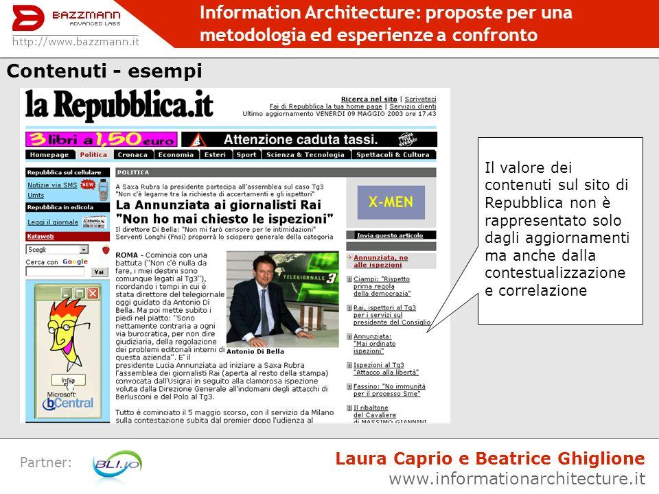 Information Architecture: proposte per una metodologia ed esperienze a confronto Partner: http://www.bazzmann.it Laura Caprio e Beatrice Ghiglione www.informationarchitecture.it Categorie | Mappa | Labeling | Flussi | Navigazione | Pagine Esempio tratto da: www.informationarchitecture.it