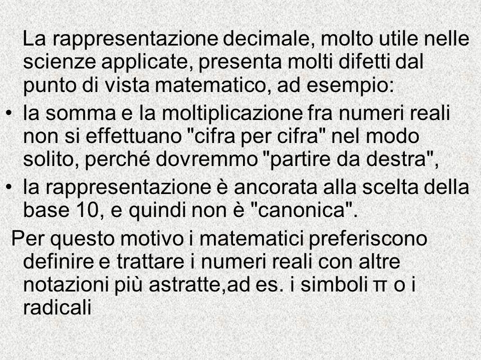 La rappresentazione decimale, molto utile nelle scienze applicate, presenta molti difetti dal punto di vista matematico, ad esempio: la somma e la mol