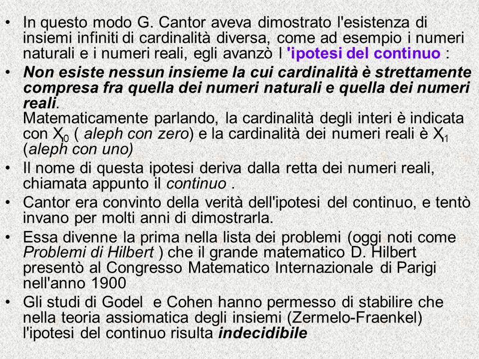 In questo modo G. Cantor aveva dimostrato l'esistenza di insiemi infiniti di cardinalità diversa, come ad esempio i numeri naturali e i numeri reali,