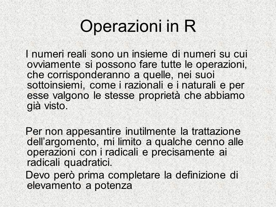 Operazioni in R I numeri reali sono un insieme di numeri su cui ovviamente si possono fare tutte le operazioni, che corrisponderanno a quelle, nei suo