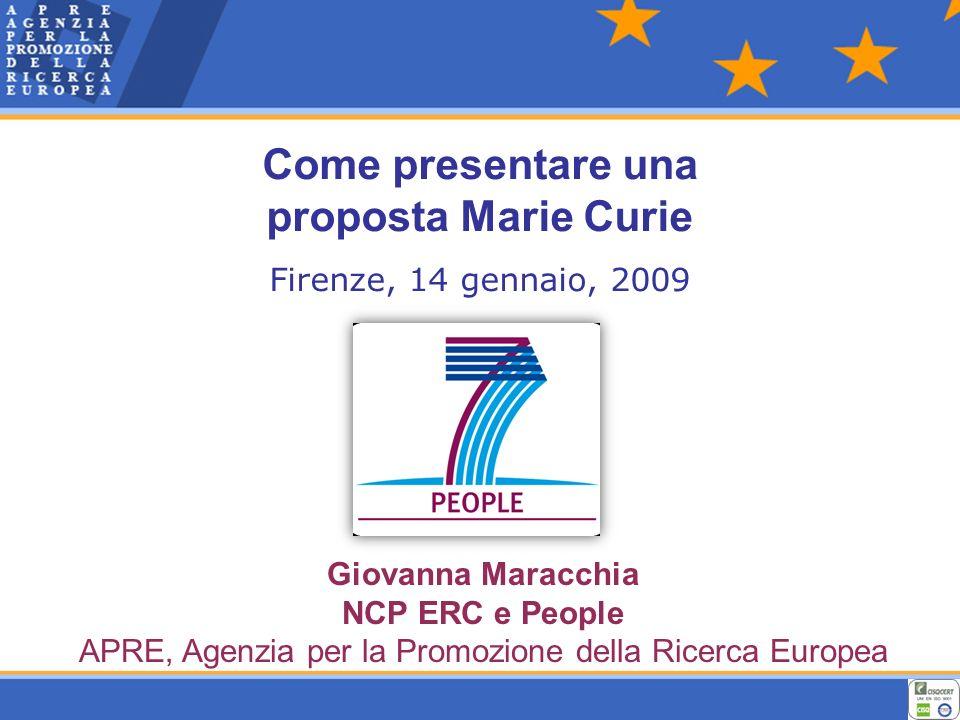 Come presentare una proposta Marie Curie Firenze, 14 gennaio, 2009 Giovanna Maracchia NCP ERC e People APRE, Agenzia per la Promozione della Ricerca Europea