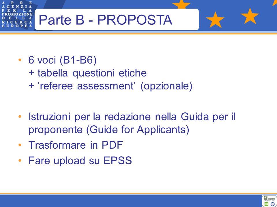 6 voci (B1-B6) + tabella questioni etiche + referee assessment (opzionale) Istruzioni per la redazione nella Guida per il proponente (Guide for Applicants) Trasformare in PDF Fare upload su EPSS Parte B - PROPOSTA