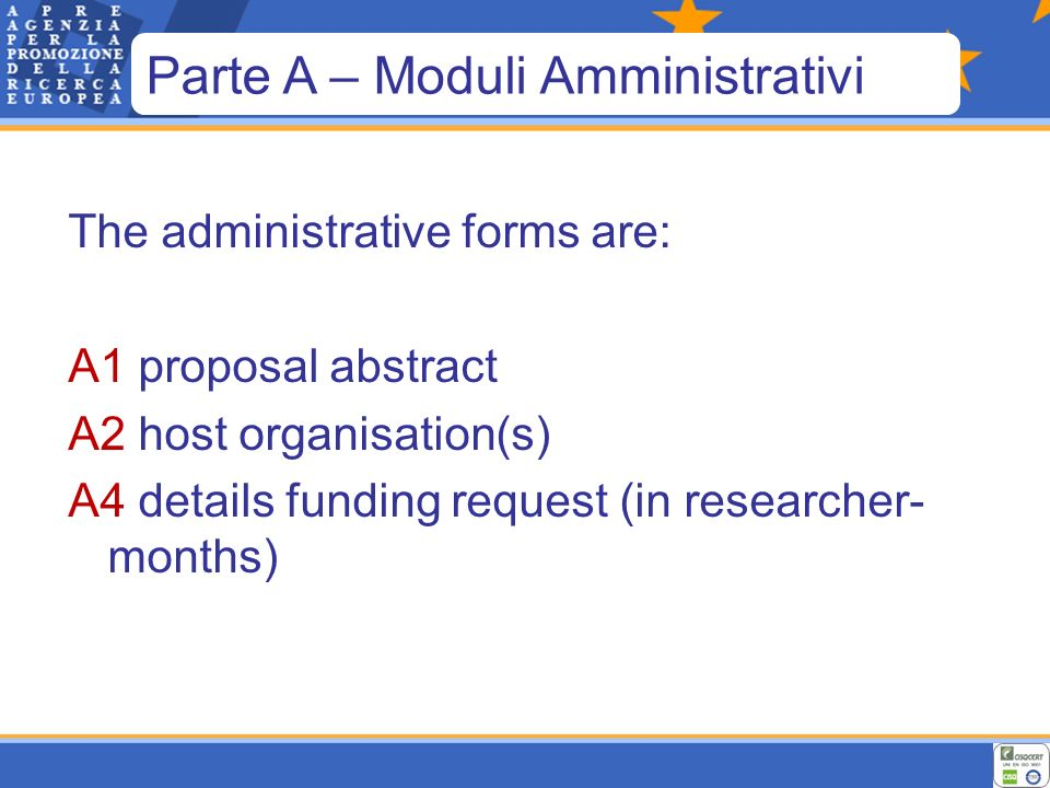 The administrative forms are: A1 proposal abstract A2 host organisation(s) A4 details funding request (in researcher- months) Parte A – Moduli Amministrativi
