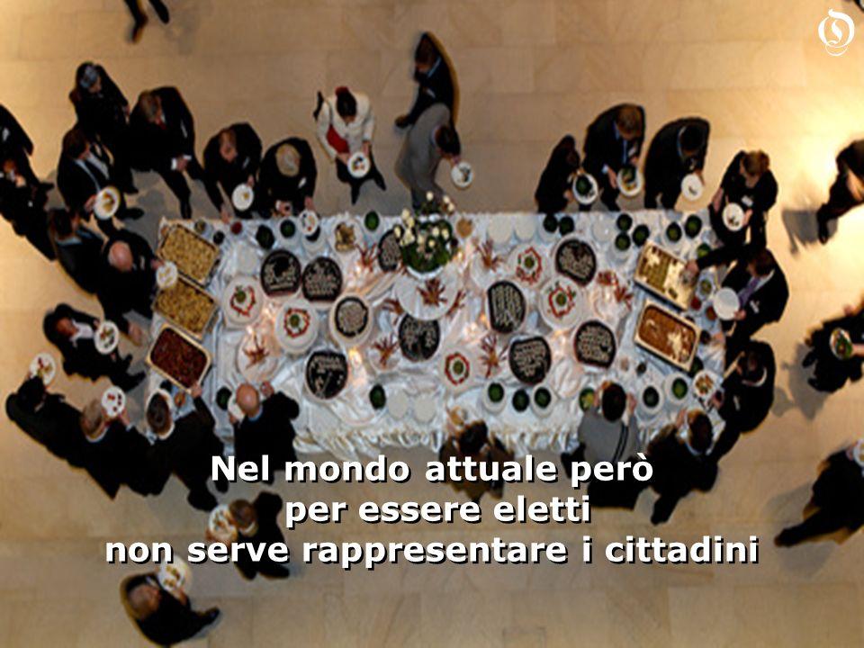 Nel mondo attuale però per essere eletti non serve rappresentare i cittadini Nel mondo attuale però per essere eletti non serve rappresentare i cittad