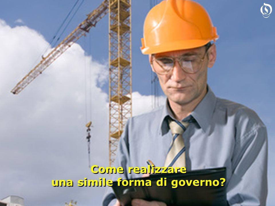 Come realizzare una simile forma di governo? Come realizzare una simile forma di governo? O