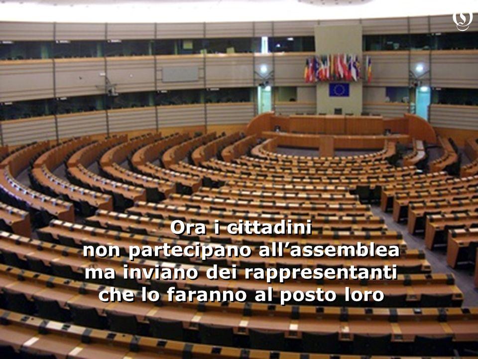 Ora i cittadini non partecipano allassemblea ma inviano dei rappresentanti che lo faranno al posto loro Ora i cittadini non partecipano allassemblea m