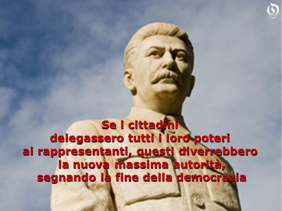 Se i cittadini delegassero tutti i loro poteri ai rappresentanti, questi diverrebbero la nuova massima autorità, segnando la fine della democrazia Se
