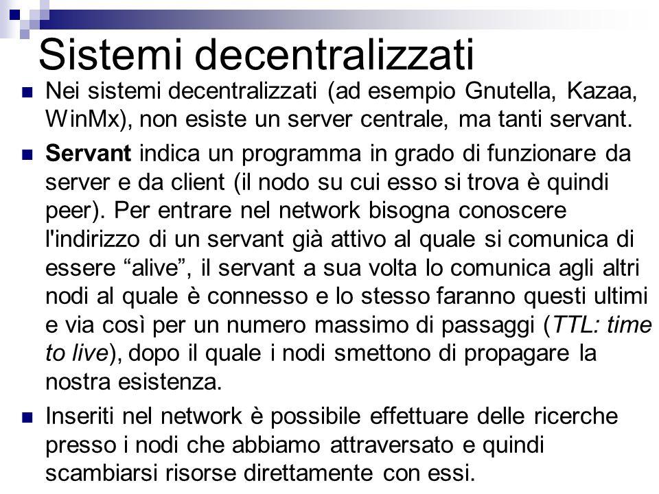 Sistemi decentralizzati Nei sistemi decentralizzati (ad esempio Gnutella, Kazaa, WinMx), non esiste un server centrale, ma tanti servant. Servant indi