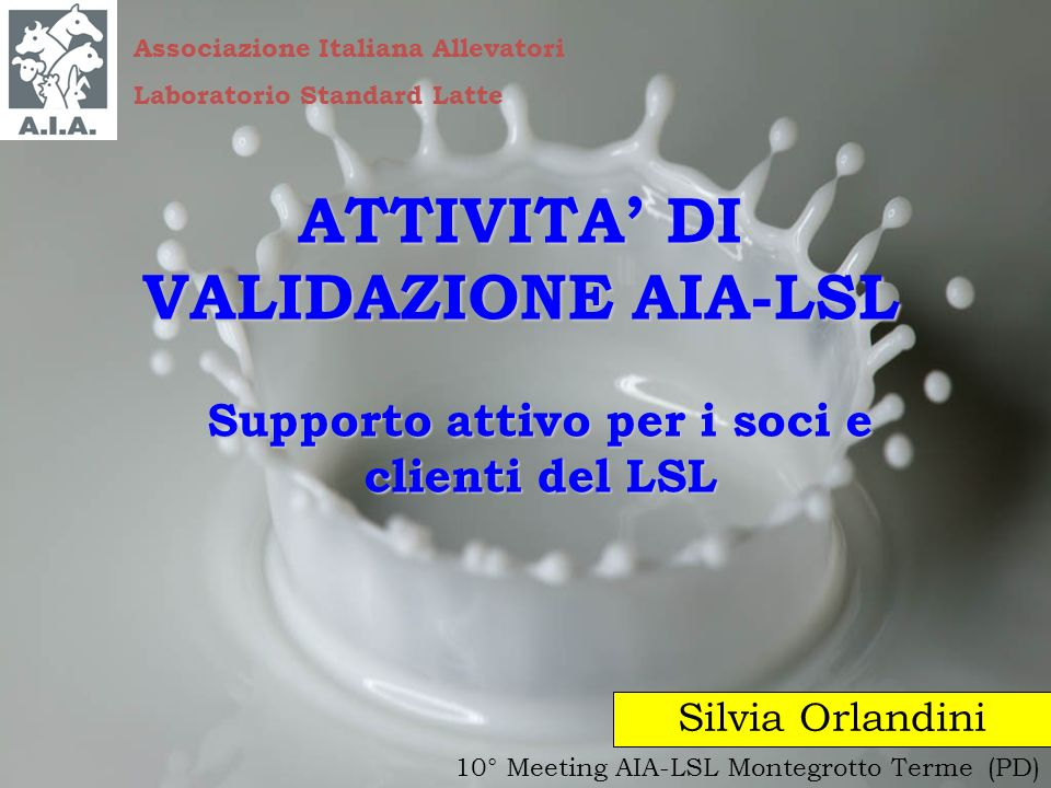 ATTIVITA DI VALIDAZIONE AIA-LSL Supporto attivo per i soci e clienti del LSL Silvia Orlandini 10° Meeting AIA-LSL Montegrotto Terme (PD) Associazione