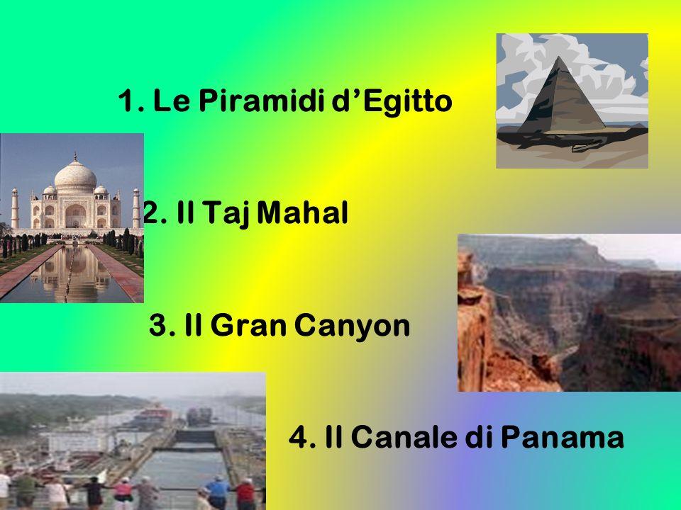 1. Le Piramidi dEgitto 2. Il Taj Mahal 3. Il Gran Canyon 4. Il Canale di Panama