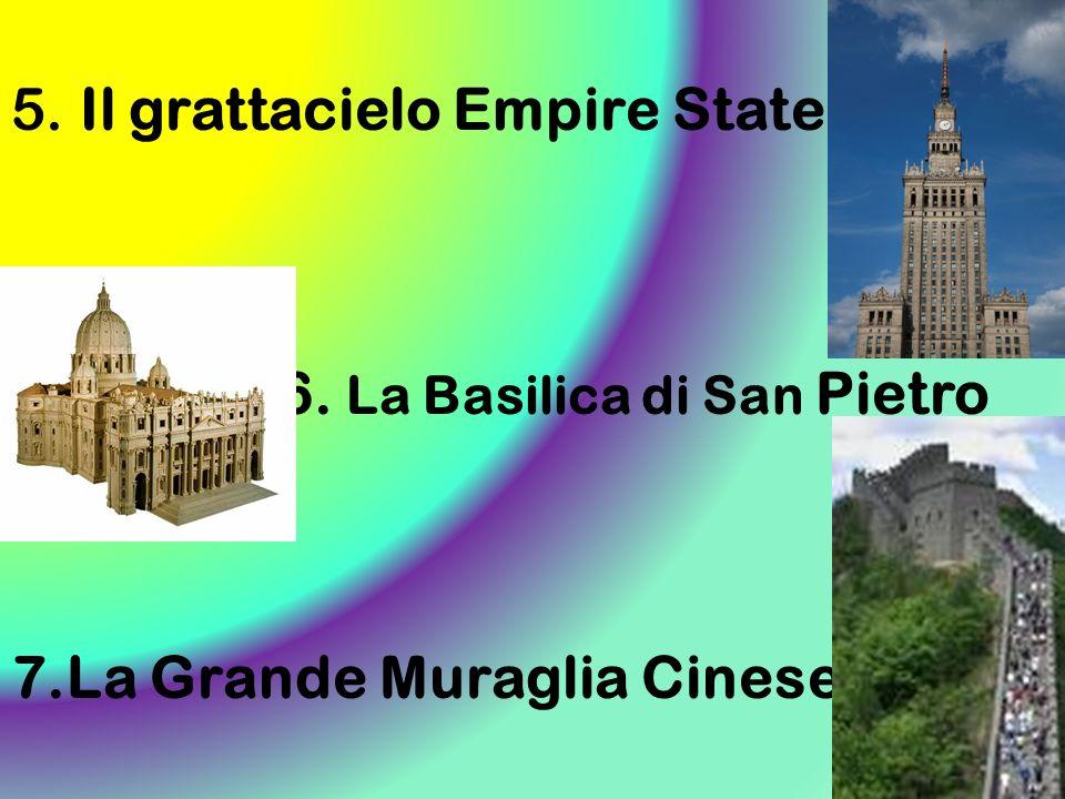 5. Il grattacielo Empire State 6. La Basilica di San Pietro 7.La Grande Muraglia Cinese