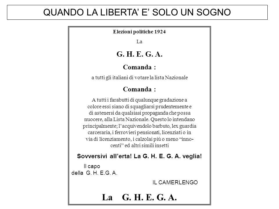 QUANDO LA LIBERTA E SOLO UN SOGNO Elezioni politiche 1924 La G. H. E. G. A. Comanda : a tutti gli italiani di votare la lista Nazionale Comanda : A tu