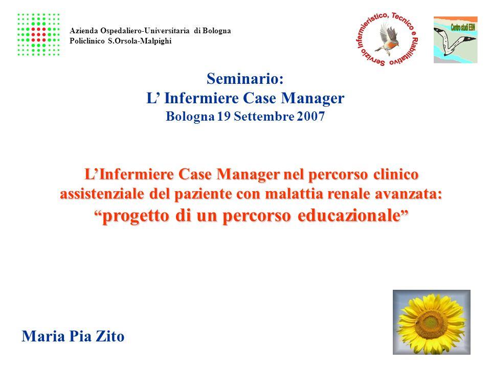 Seminario: L Infermiere Case Manager Bologna 19 Settembre 2007 LInfermiere Case Manager nel percorso clinico assistenziale del paziente con malattia r