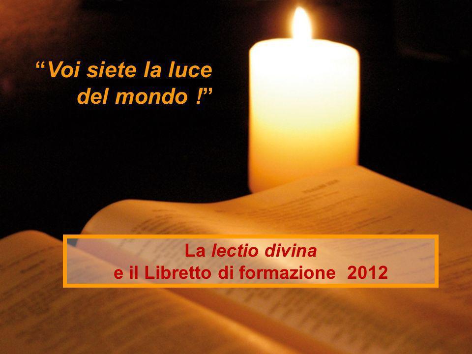 Voi siete la luce del mondo ! La lectio divina e il Libretto di formazione 2012