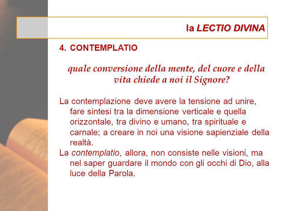la LECTIO DIVINA 4.CONTEMPLATIO quale conversione della mente, del cuore e della vita chiede a noi il Signore? La contemplazione deve avere la tension