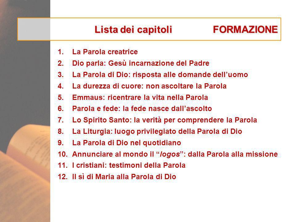Lista dei capitoliFORMAZIONE 1.La Parola creatrice 2.Dio parla: Gesù incarnazione del Padre 3.La Parola di Dio: risposta alle domande delluomo 4.La du