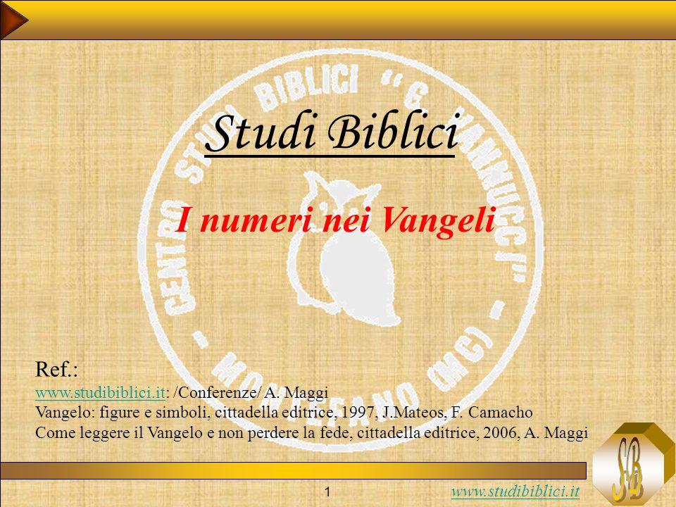 www.studibiblici.it 1 Studi Biblici I numeri nei Vangeli Ref.: www.studibiblici.itwww.studibiblici.it: /Conferenze/ A.