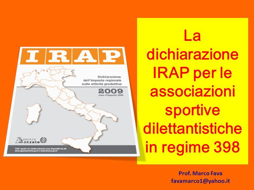 La dichiarazione IRAP per le associazioni sportive dilettantistiche in regime 398 Prof. Marco Fava favamarco1@yahoo.it