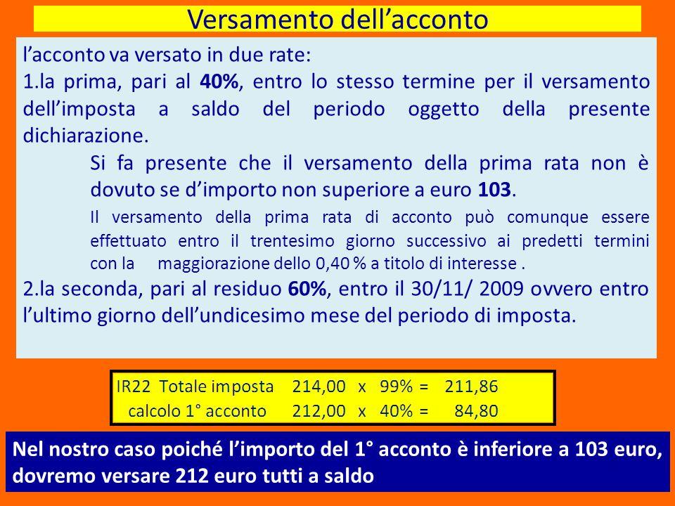 Versamento dellacconto lacconto va versato in due rate: 1.la prima, pari al 40%, entro lo stesso termine per il versamento dellimposta a saldo del per