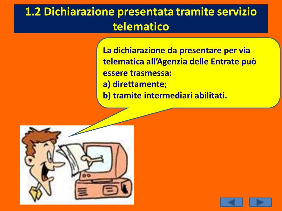 1.2 Dichiarazione presentata tramite servizio telematico La dichiarazione da presentare per via telematica allAgenzia delle Entrate può essere trasmes
