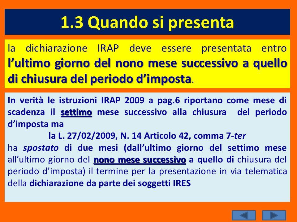 1.3 Quando si presenta lultimo giorno del nono mese successivo a quello di chiusura del periodo dimposta la dichiarazione IRAP deve essere presentata