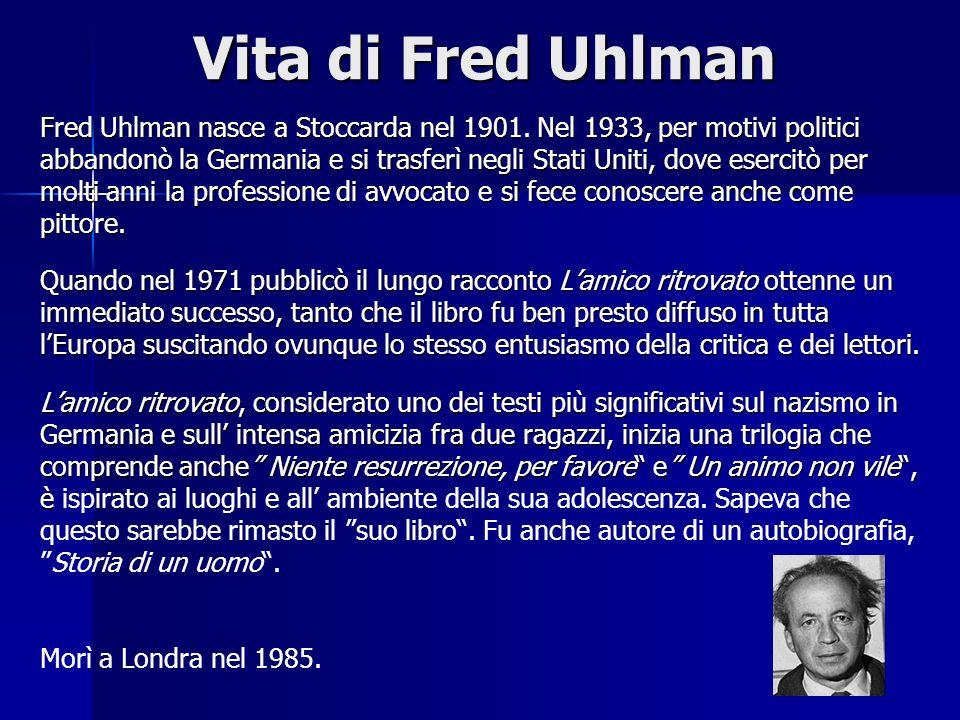 Vita di Fred Uhlman Fred Uhlman nasce a Stoccarda nel 1901. Nel 1933, per motivi politici abbandonò la Germania e si trasferì negli Stati Uniti, dove