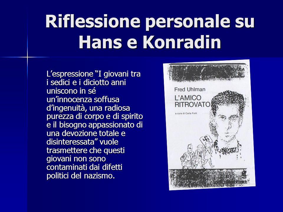 Riflessione personale su Hans e Konradin Lespressione I giovani tra i sedici e i diciotto anni uniscono in sé uninnocenza soffusa dingenuità, una radi