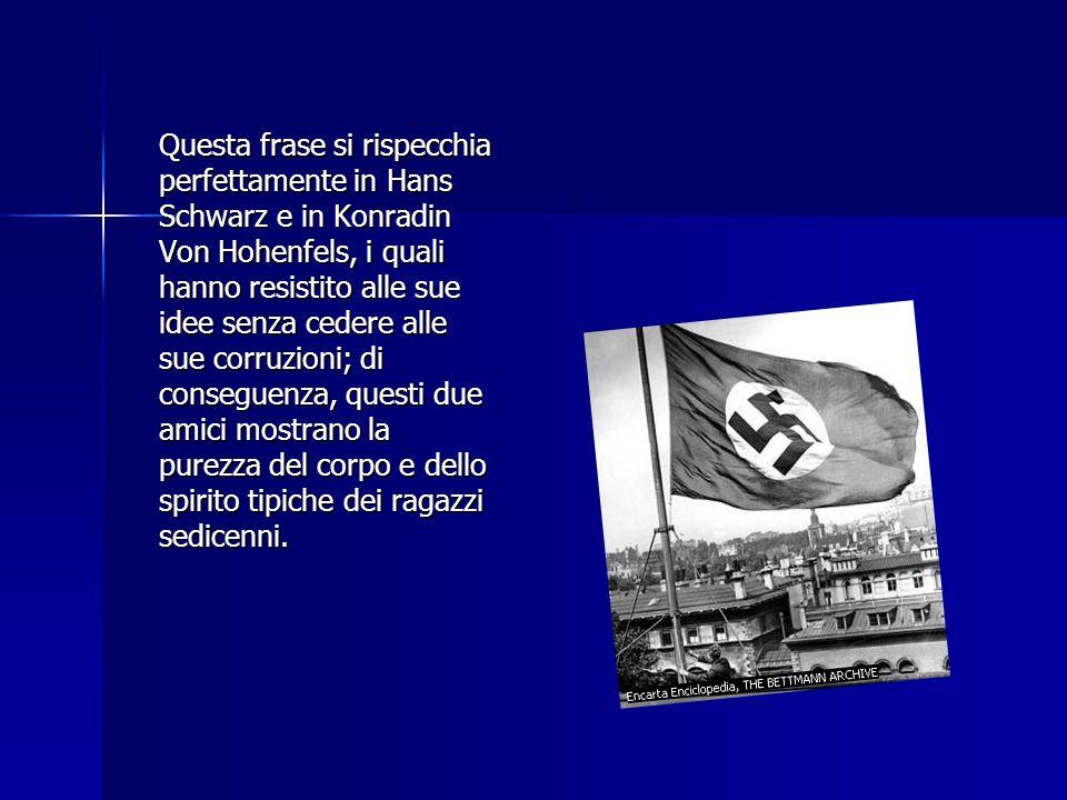 Questa frase si rispecchia perfettamente in Hans Schwarz e in Konradin Von Hohenfels, i quali hanno resistito alle sue idee senza cedere alle sue corr