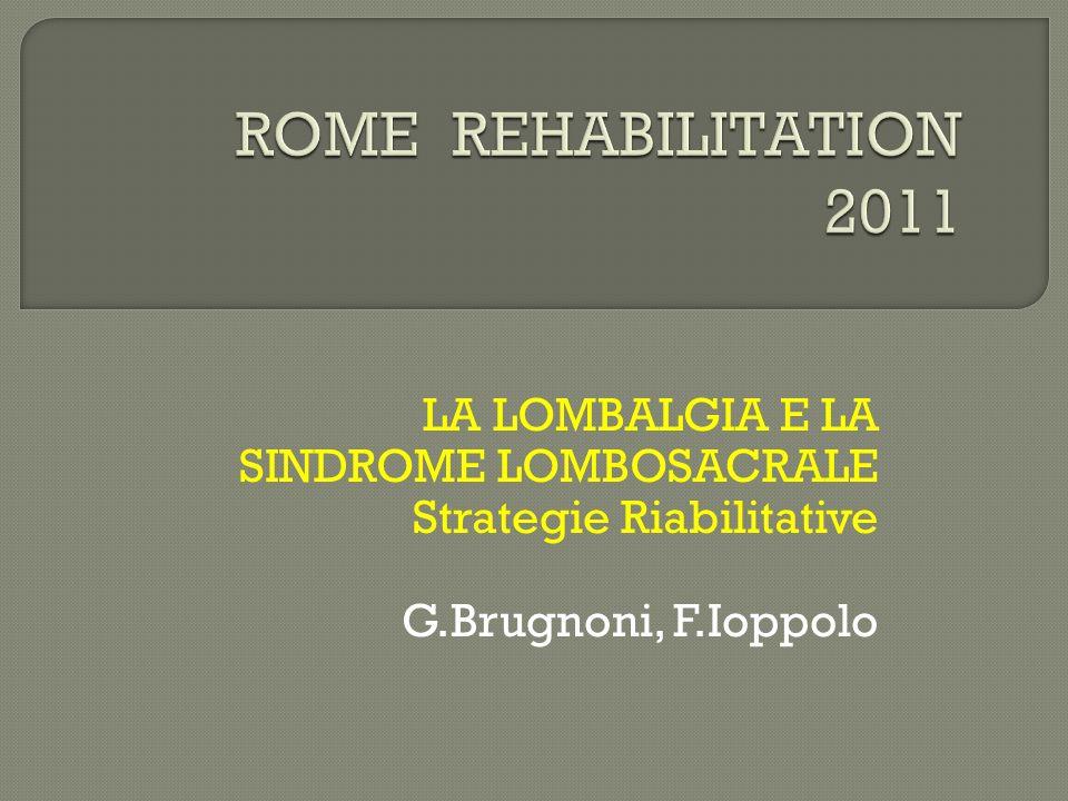 LA LOMBALGIA E LA SINDROME LOMBOSACRALE Strategie Riabilitative G.Brugnoni, F.Ioppolo