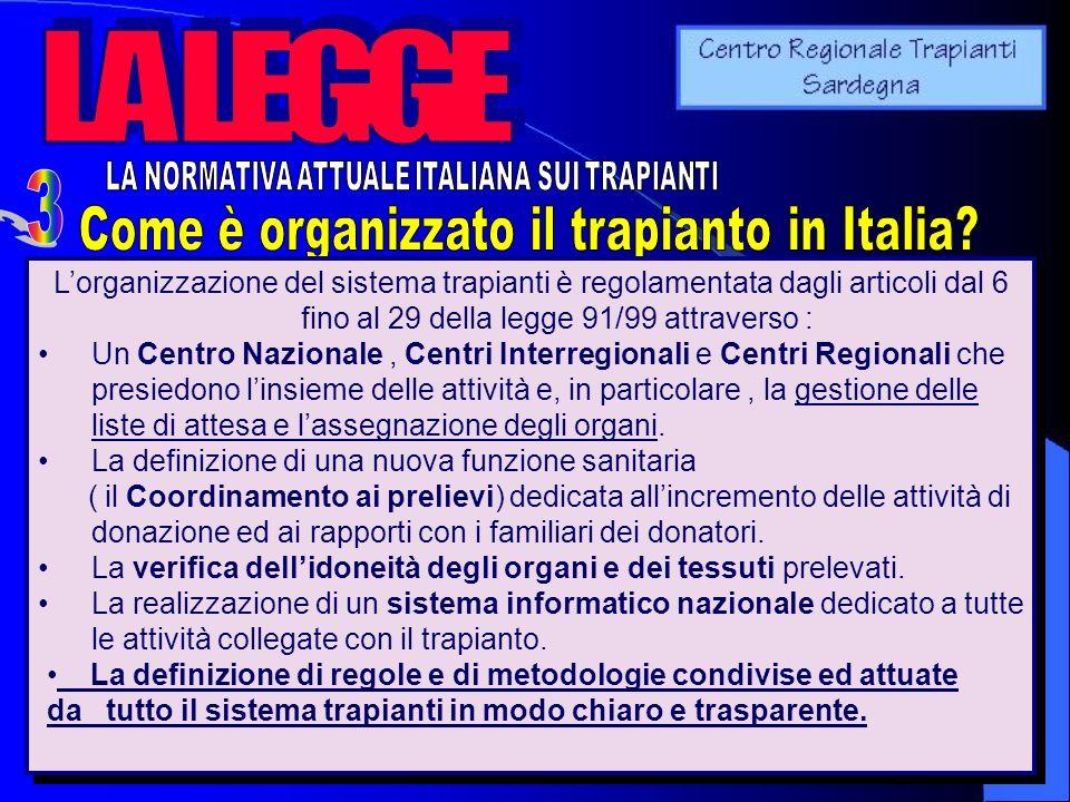 Lorganizzazione del sistema trapianti è regolamentata dagli articoli dal 6 fino al 29 della legge 91/99 attraverso : Un Centro Nazionale, Centri Inter