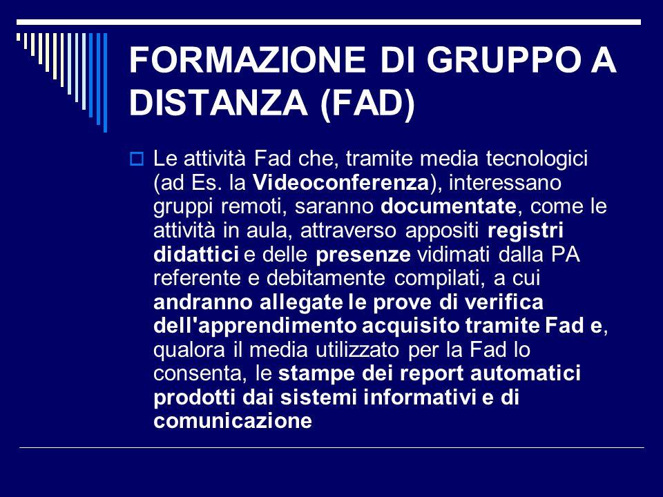 FORMAZIONE DI GRUPPO A DISTANZA (FAD) Le attività Fad che, tramite media tecnologici (ad Es. la Videoconferenza), interessano gruppi remoti, saranno d