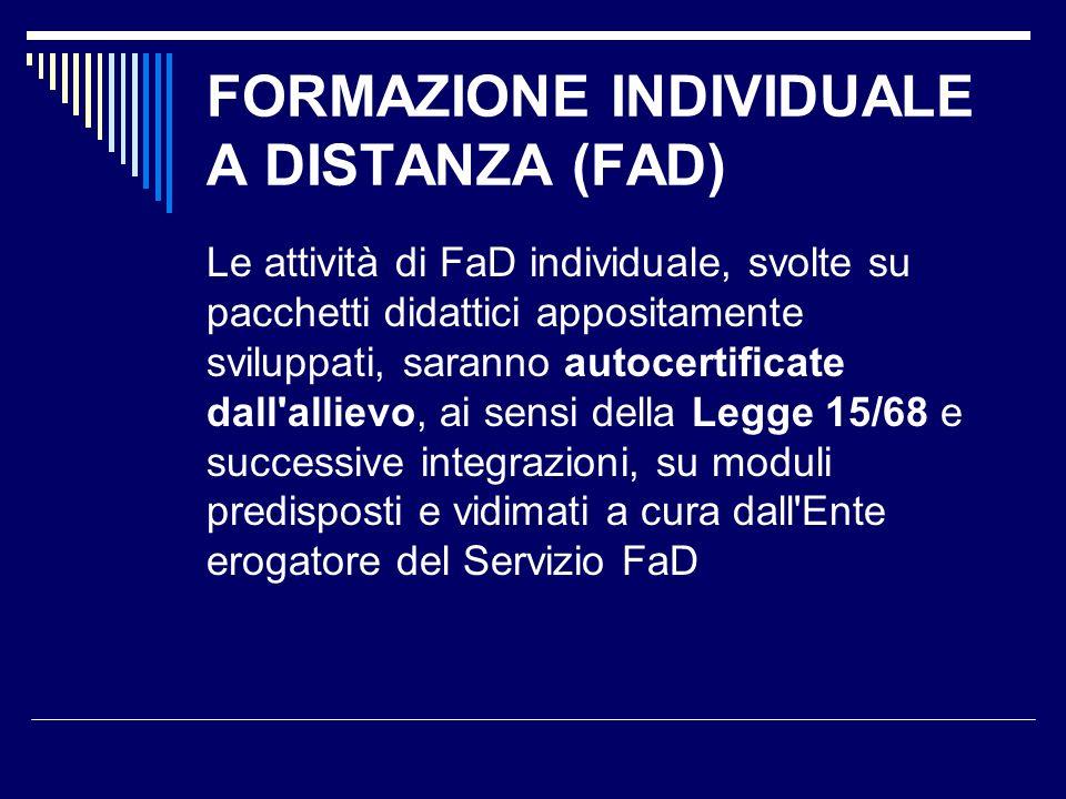 FORMAZIONE INDIVIDUALE A DISTANZA (FAD) Le attività di FaD individuale, svolte su pacchetti didattici appositamente sviluppati, saranno autocertificat