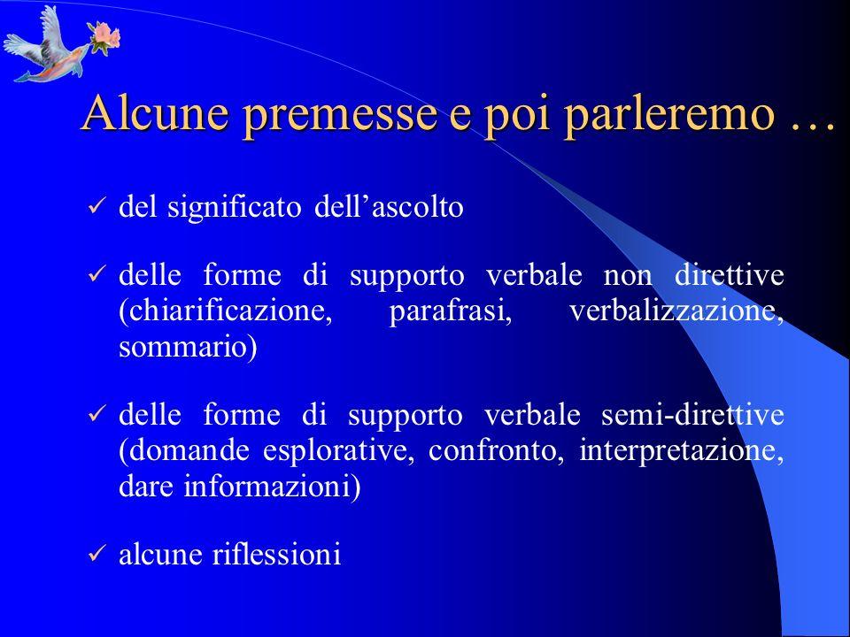 Alcune premesse e poi parleremo … del significato dellascolto delle forme di supporto verbale non direttive (chiarificazione, parafrasi, verbalizzazio
