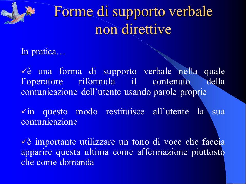Forme di supporto verbale non direttive In pratica… è una forma di supporto verbale nella quale loperatore riformula il contenuto della comunicazione