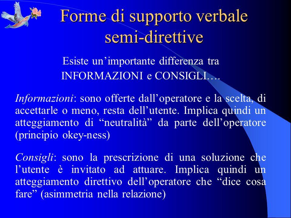 Forme di supporto verbale semi-direttive Esiste unimportante differenza tra INFORMAZIONI e CONSIGLI…. Informazioni: sono offerte dalloperatore e la sc
