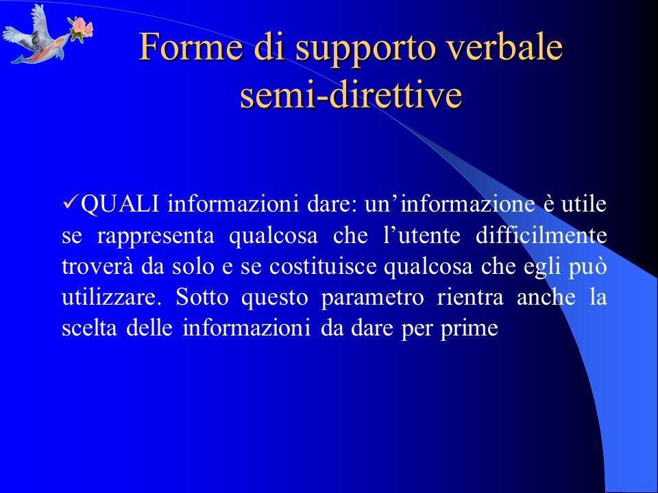 Forme di supporto verbale semi-direttive QUALI informazioni dare: uninformazione è utile se rappresenta qualcosa che lutente difficilmente troverà da